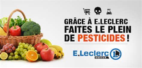 chez leclerc les pesticides sont offerts le club de