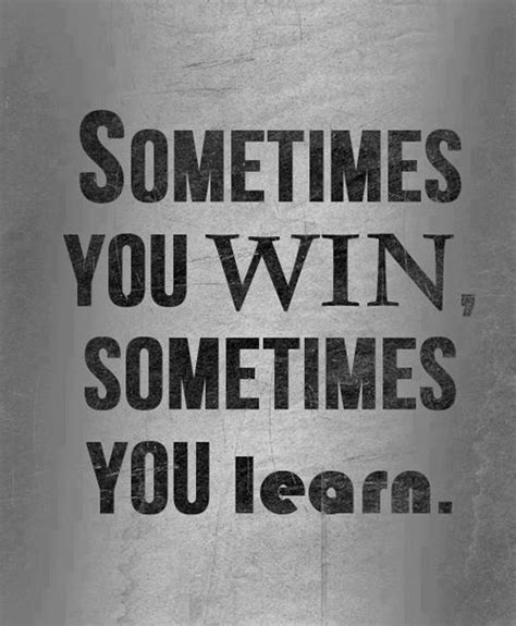 best positive quotes quote sometimes sometimes you win sometimes you learn daily positive
