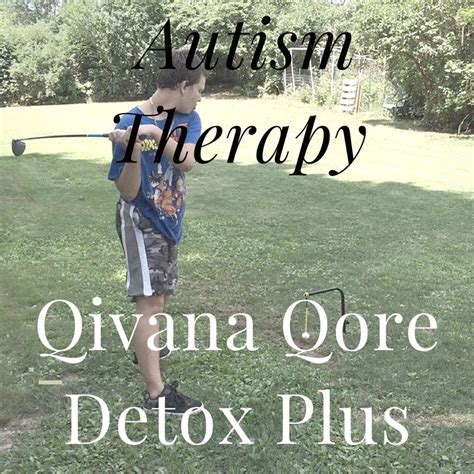 Qivana Detox by Autism Therapy With Qivana Qore Detox Plus And How It Has