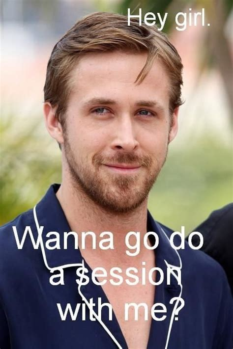Ryan Gosling Acts Out Hey Girl Meme - best 25 hey girl meme ideas on pinterest ryan gosling