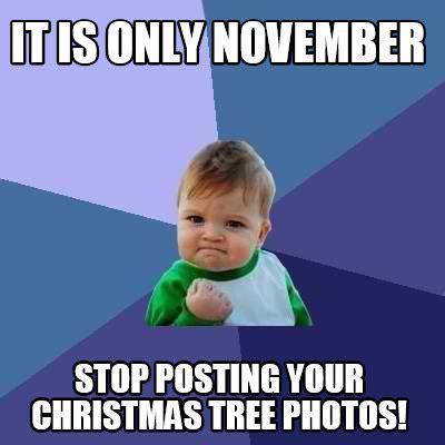 November Meme - meme creator it is only november stop posting your