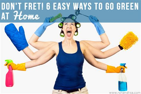 ways to go green at home don t fret 6 easy ways to go green at home