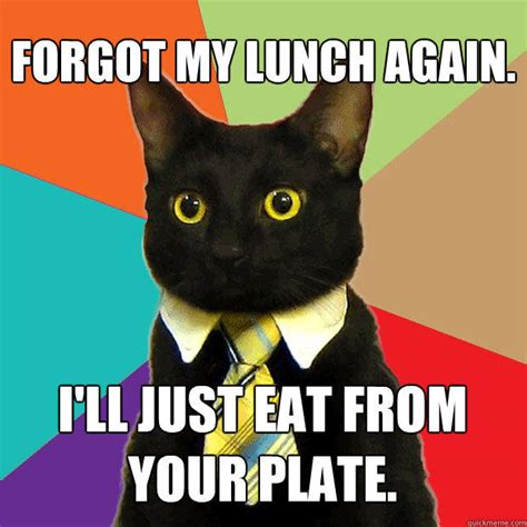 Forgot Meme - forgot my lunch again i ll just eat from your plate