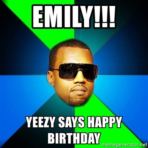 Emily Meme - emily yeezy says happy birthday kanye finish meme