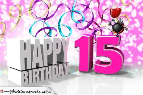 Lustige Geburtstagssprueche Zum 15 Geburtstag by 15 Geburtstag Geburtstagsspr 252 Che Welt