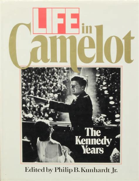 kennedy camelot life in camelot the kennedy years philip kunhardt book