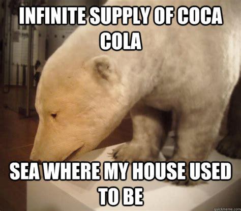 Polar Bear Coke Meme - infinite supply of coca cola sea where my house used to be