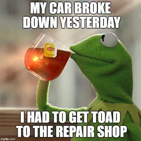 Towing Memes - broke down kermit imgflip