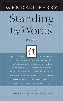Wendell Berry Essay by Standing By Words Essays Book By Wendell Berry 2 Available Editions Alibris Books