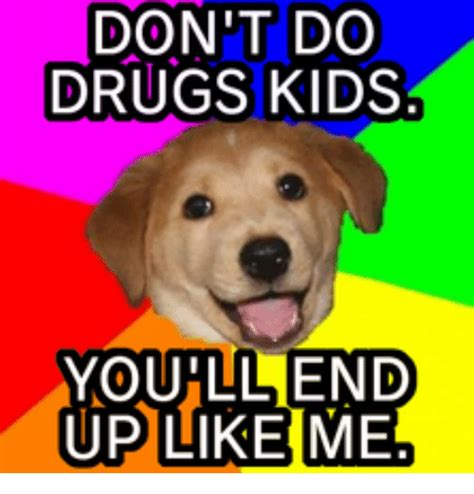 Don T Do Drugs Meme - don t do drugs kids you llend up like me dont do drugs