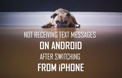 not receiving texts on android not receiving text messages on android after switching from iphone