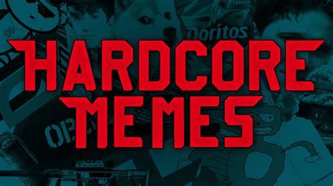Hardcore Memes - hardcore memes youtube