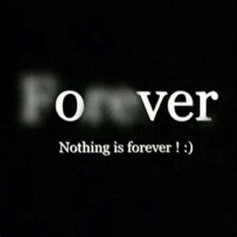 Nothing Is Forever nothing lasts forever quotes quotesgram