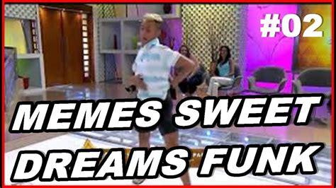 Funk Meme - memes sweet dreams funk 02 melhores da internet