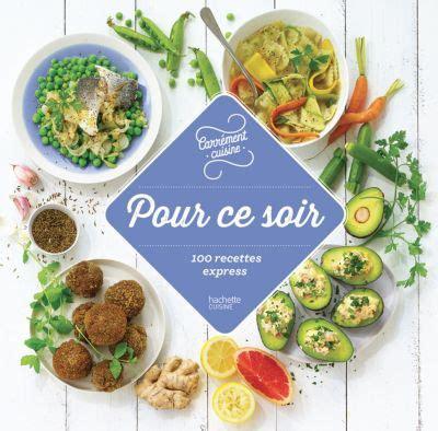 livre de cuisine hachette hachette pour ce soir 100 recettes express livre de