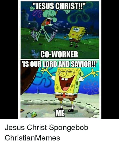 Lord And Savior Jesus Christ Meme - 25 best memes about christian memes and spongebob christian memes and spongebob memes