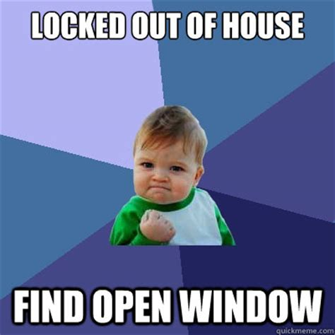 how to open a locked house window locked out of house find open window success kid quickmeme