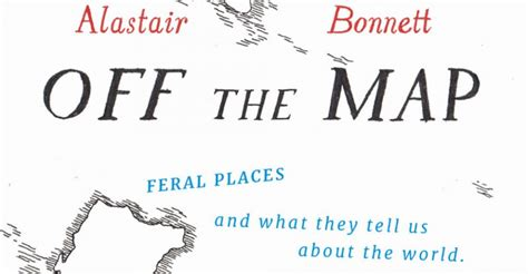 off the map lost off the map lost spaces invisible cities forgotten islands feral places and what they tell