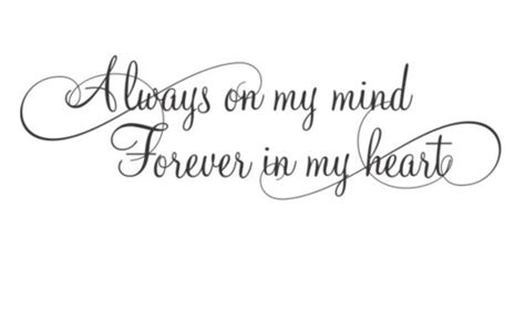 always on my mind forever in my heart tattoo quot always on my mind forever in my quot idea