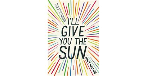 ill give you the i ll give you the sun by jandy nelson reviews discussion bookclubs lists
