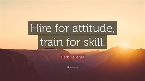 herb kelleher quote hire  attitude train  skill  wallpapers quotefancy