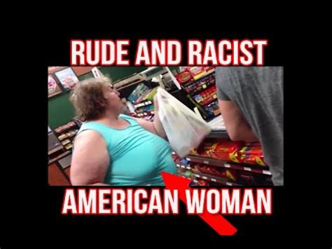 rude american rude racist american woman murica youtube