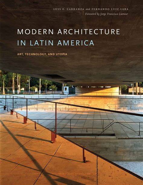 modern architecture in latin america art technology and utopia by luis e carranza and