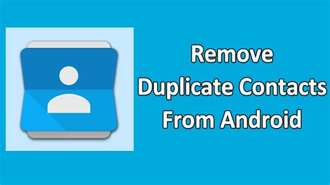 how to delete contacts on android how to remove duplicate contacts from your android