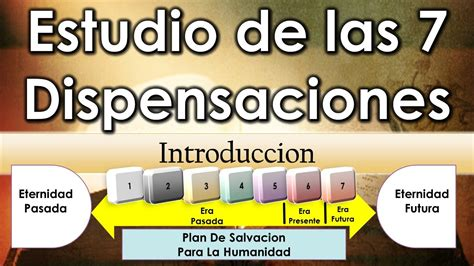 las siete dispensaciones en la biblia 01 introduccion a las dispensaciones youtube