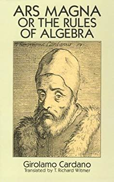 girolamo cardano the book of my life ars magna or the rules of algebra by girolamo cardano