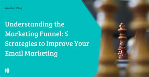 Email Marketing 5 by Understanding The Marketing Funnel 5 Strategies To