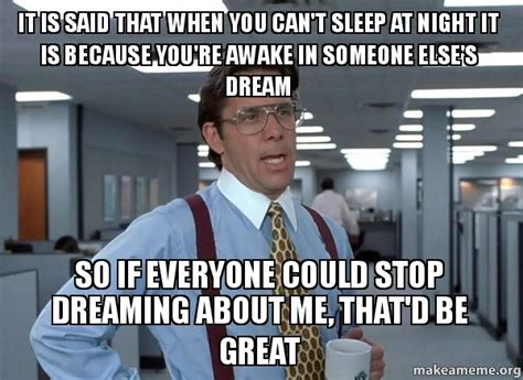 I Cant Sleep Meme - it is said that when you can t sleep at night it is