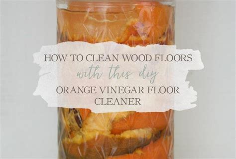 how to clean wood floors with this diy orange vinegar
