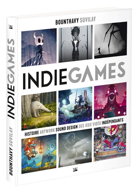 indie games histoire 9791028109578 indie games premier ouvrage consacr 233 au jeu vid 233 o ind 233
