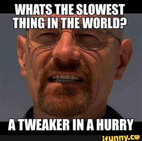 Tweaker Memes - tweaker ifunny