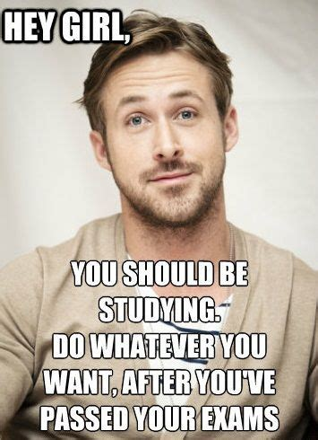 Ryan Gosling Studying Meme - motivation of studying study motivation university i was just talking about being