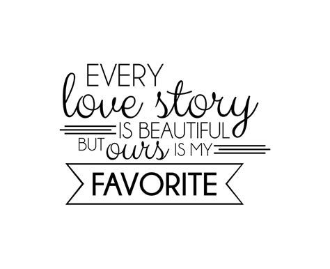 every love story is beautiful but ours is my by vinyllettering