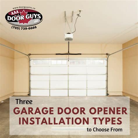 choosing a garage door opener three garage door opener installation types to choose from aaa door guys inc