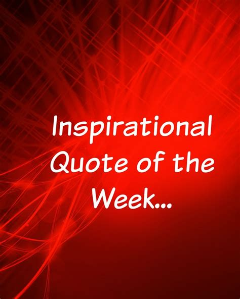 Quote Of The Week by 60 Best Images About Inspirational Quote Of The Week On