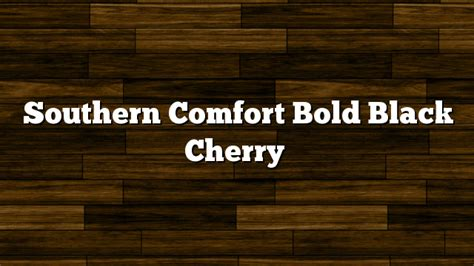 cherry southern comfort southern comfort bold black cherry review coming bourbonblog