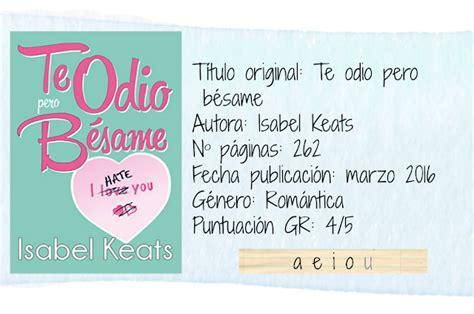 libro te odio pero bsame las tres letras de pam te odio pero b 233 same isabel keats