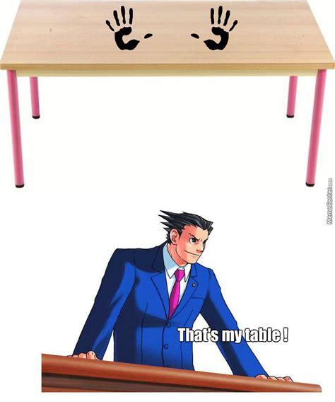 Phoenix Wright Meme - phoenix wright s table by djtwerrrk21 meme center