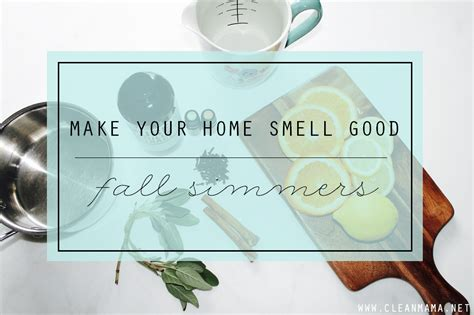 how to make your bedroom smell good make your home smell good fall simmers clean mama