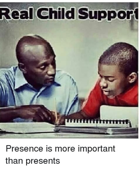 Child Support Meme - real child support presence is more important than