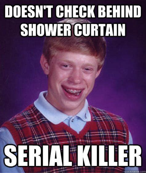 Serial Meme - doesn t check behind shower curtain serial killer bad