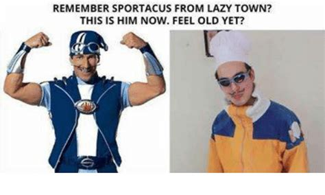 Lazy Town Meme - remember sportacus from lazy town this is him now feel