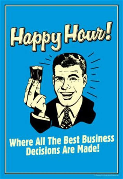 Happy Hour Meme - happy hour where all best business decisions made funny