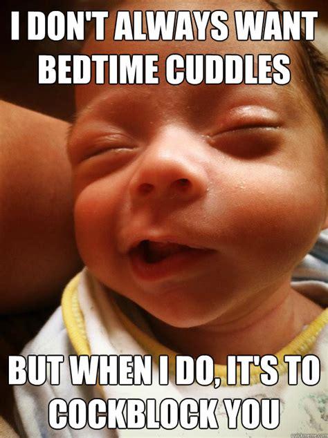 Bedtime Meme - i dont always want bedtime cuddles memes quickmeme