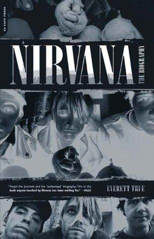 kurt cobain biography review nirvana the biography by everett true reviews