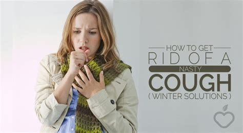 when i cough i get light headed how to get rid of a nasty cough winter solutions